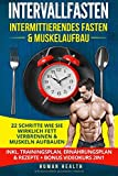 Intervallfasten - Intermittierendes Fasten & Muskelaufbau: 22 Schritte wie Sie wirklich...